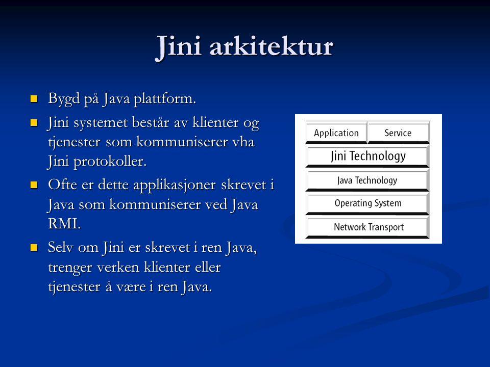 Jini arkitektur  Bygd på Java plattform.