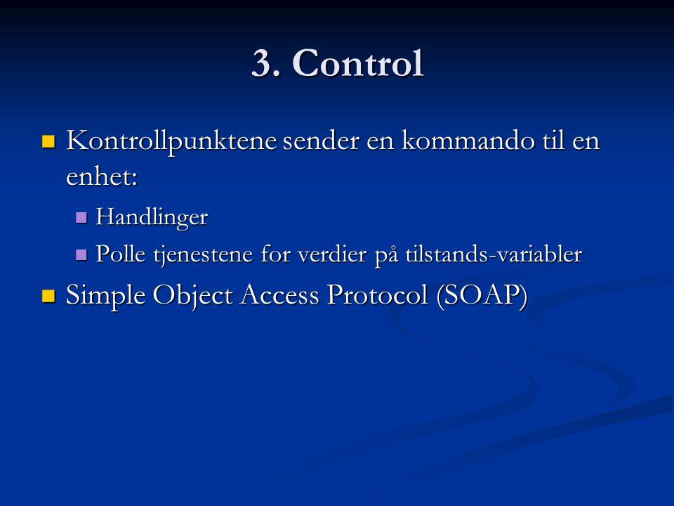 3. Control  Kontrollpunktene sender en kommando til en enhet:  Handlinger  Polle tjenestene for verdier på tilstands-variabler  Simple Object Acce