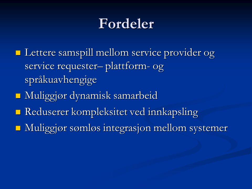 Fordeler  Lettere samspill mellom service provider og service requester– plattform- og språkuavhengige  Muliggjør dynamisk samarbeid  Reduserer kompleksitet ved innkapsling  Muliggjør sømløs integrasjon mellom systemer