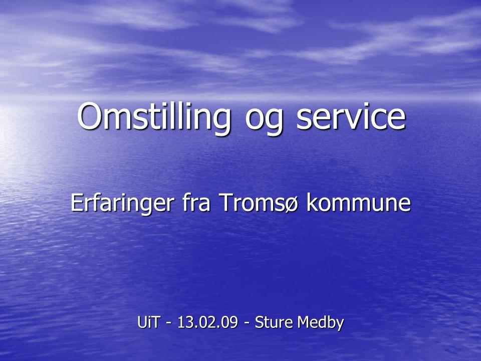 Omstilling og service Erfaringer fra Tromsø kommune UiT - 13.02.09 - Sture Medby