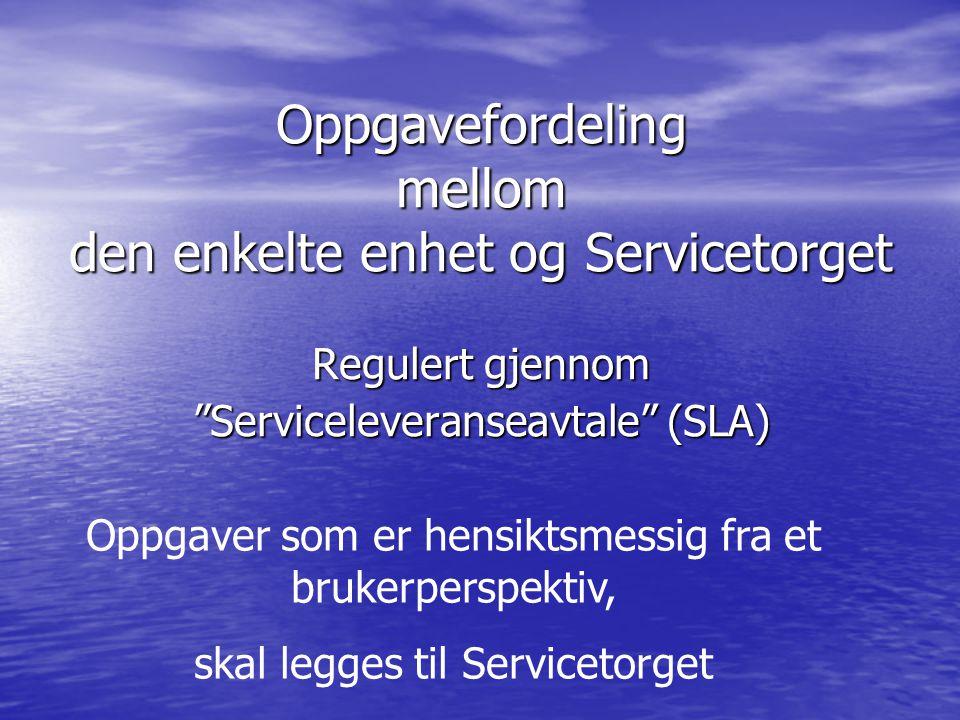 """Oppgavefordeling mellom den enkelte enhet og Servicetorget Regulert gjennom """"Serviceleveranseavtale"""" (SLA) Oppgaver som er hensiktsmessig fra et bruke"""