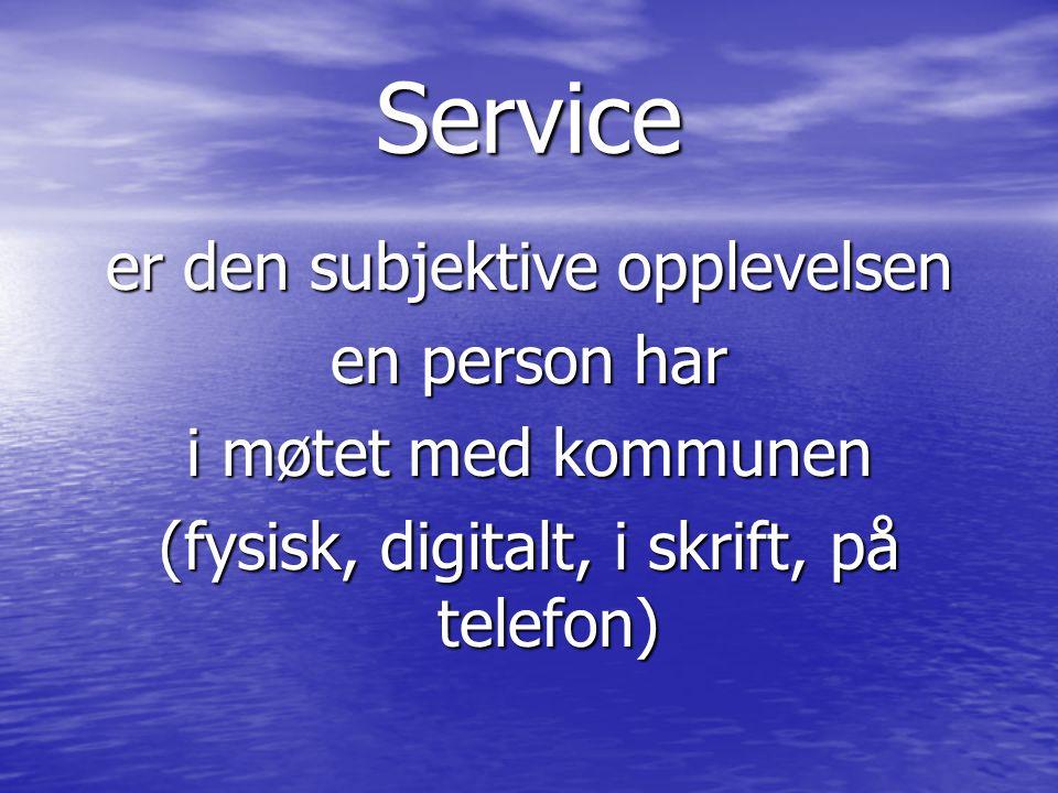 Service er den subjektive opplevelsen en person har i møtet med kommunen (fysisk, digitalt, i skrift, på telefon)