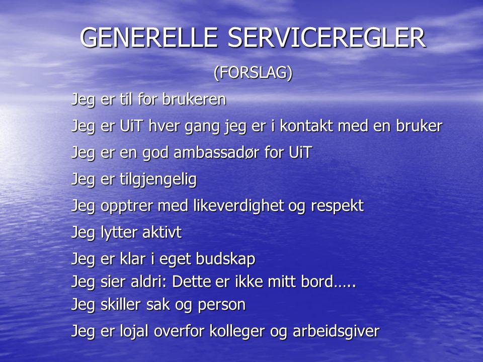 GENERELLE SERVICEREGLER (FORSLAG) Jeg er til for brukeren Jeg er en god ambassadør for UiT Jeg er tilgjengelig Jeg lytter aktivt Jeg er klar i eget bu