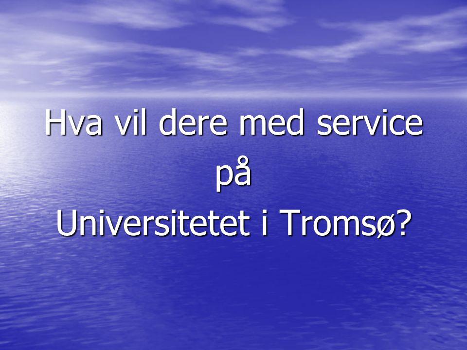 Hva vil dere med service på Universitetet i Tromsø?