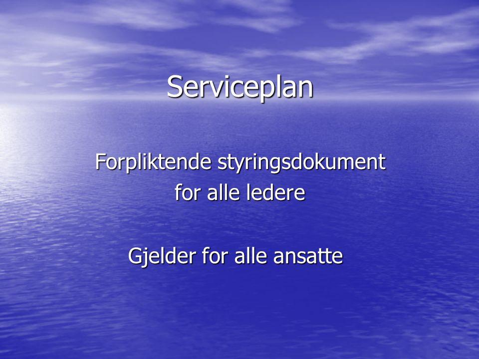 Serviceplan Forpliktende styringsdokument for alle ledere Gjelder for alle ansatte