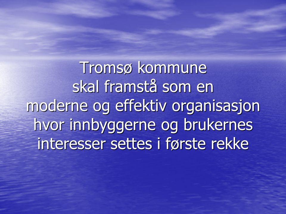Tromsø kommune skal framstå som en moderne og effektiv organisasjon hvor innbyggerne og brukernes interesser settes i første rekke