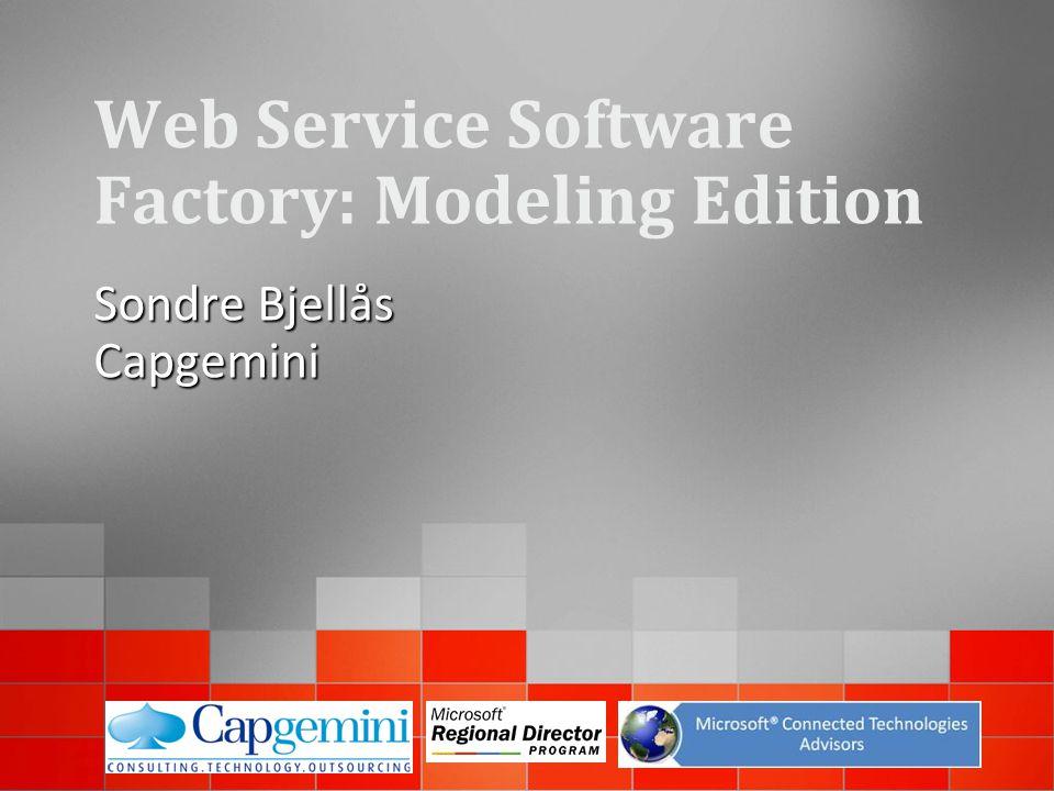 Web Service Software Factory: Modeling Edition Sondre Bjellås Capgemini