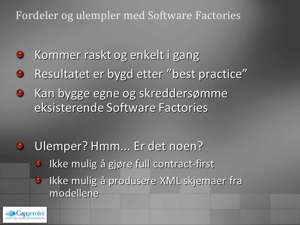 Fordeler og ulempler med Software Factories Kommer raskt og enkelt i gang Resultatet er bygd etter best practice Kan bygge egne og skreddersømme eksisterende Software Factories Ulemper.