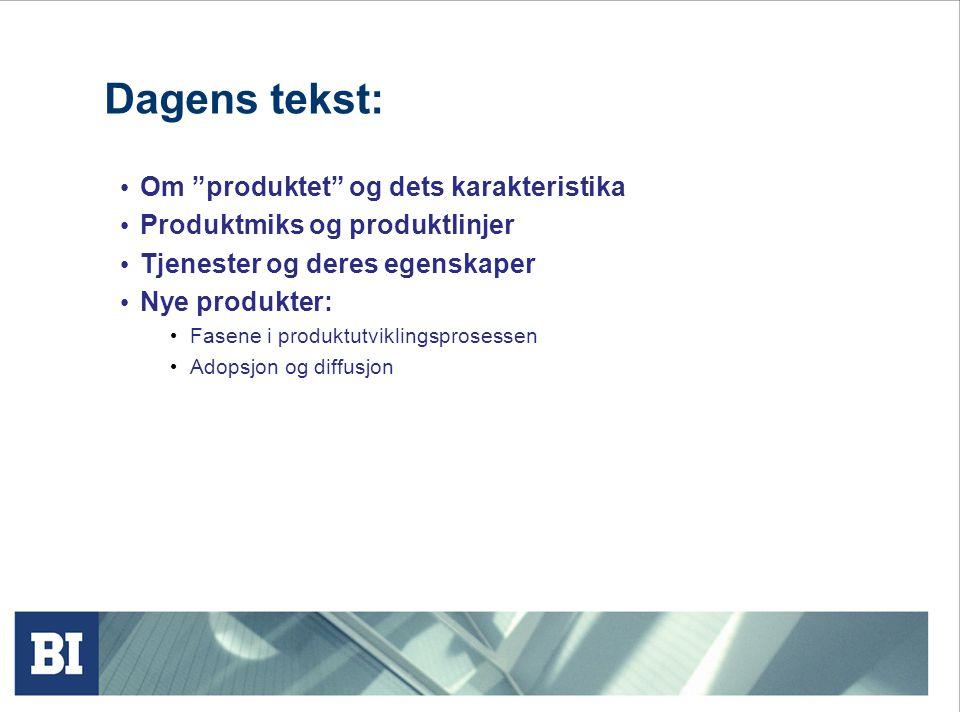 """Dagens tekst: • Om """"produktet"""" og dets karakteristika • Produktmiks og produktlinjer • Tjenester og deres egenskaper • Nye produkter: • Fasene i produ"""