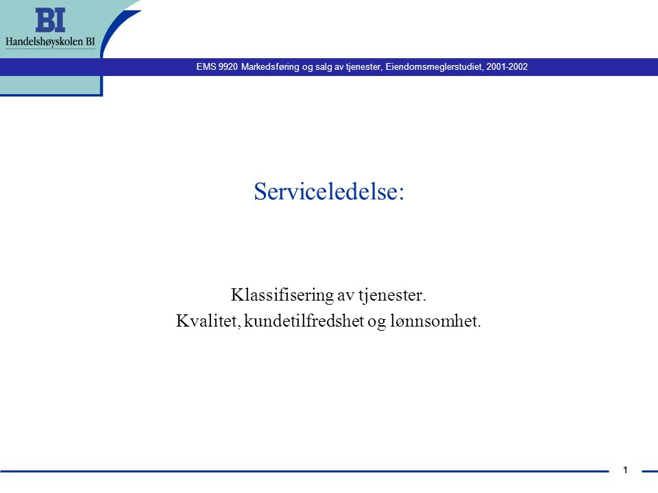 EMS 9920 Markedsføring og salg av tjenester, Eiendomsmeglerstudiet, 2001-2002 31 The Gap Model of Service Quality Word-of-mouth Communications Personal NeedsPast Experience Expected Service Service Delivery (including pre/post contacts) Translation of Perceptions into Service Quality Specification Management Perceptions of Consumer Expectations External Communications to Consumers Perceived Service MARKETER GAP 1 GAP 2 GAP 3 GAP 5 GAP 4