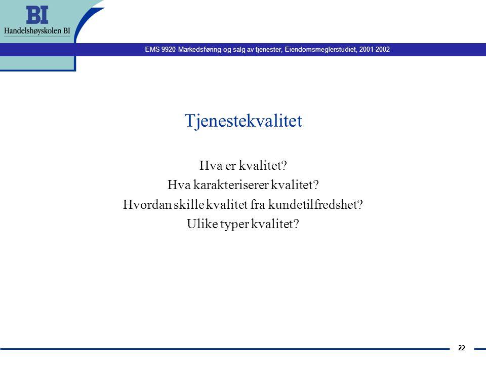 EMS 9920 Markedsføring og salg av tjenester, Eiendomsmeglerstudiet, 2001-2002 21 Serviceledelse: Kvalitet, kundetilfredshet og lønnsomhet