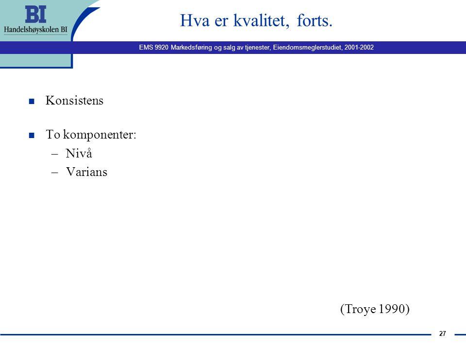 EMS 9920 Markedsføring og salg av tjenester, Eiendomsmeglerstudiet, 2001-2002 26 Hva er kvalitet? n Kvalitet er en merkelapp n Problematisk: dekker sv