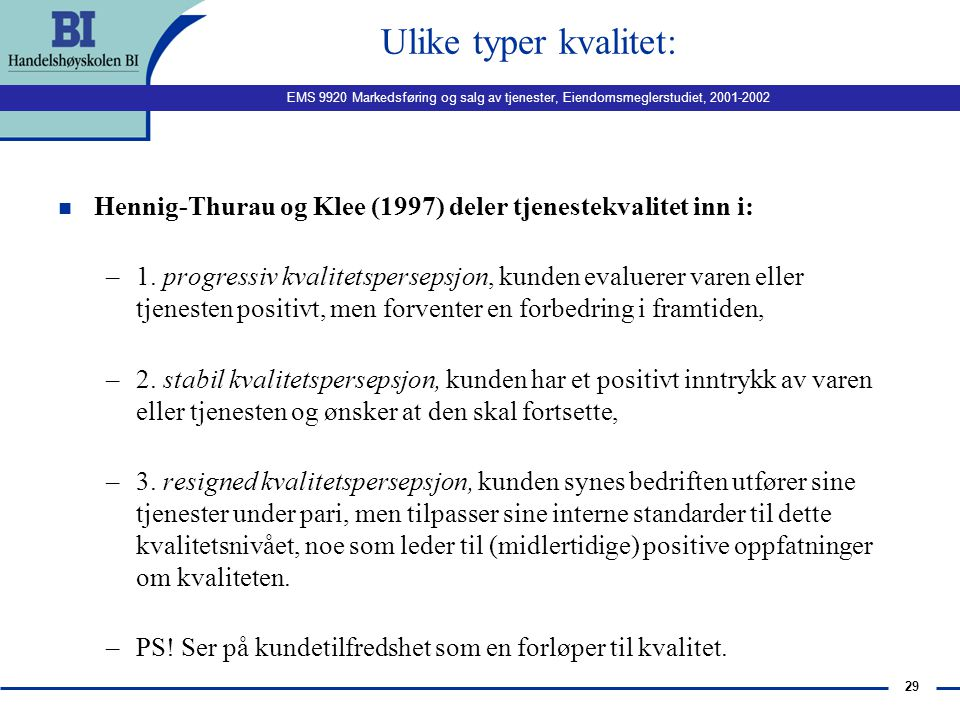 EMS 9920 Markedsføring og salg av tjenester, Eiendomsmeglerstudiet, 2001-2002 28 Kvalitetselementer: n Grönroos (1997): –teknisk element/sluttresultat