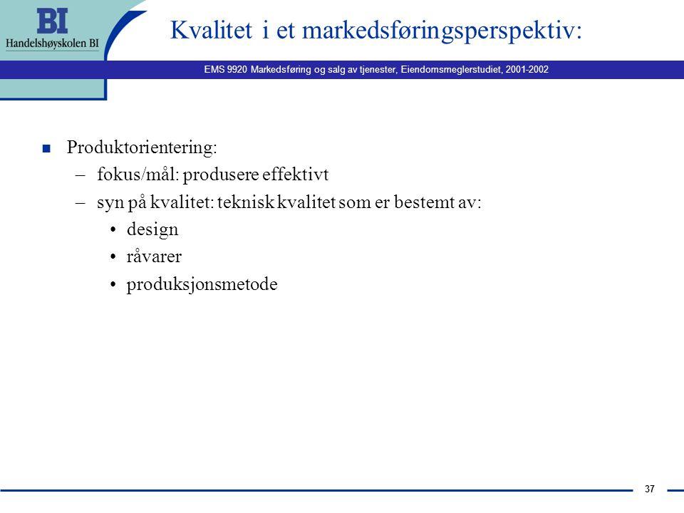 EMS 9920 Markedsføring og salg av tjenester, Eiendomsmeglerstudiet, 2001-2002 36 Ulike typer kvalitetskostnader: n Inspeksjonskostnader n Forebyggende