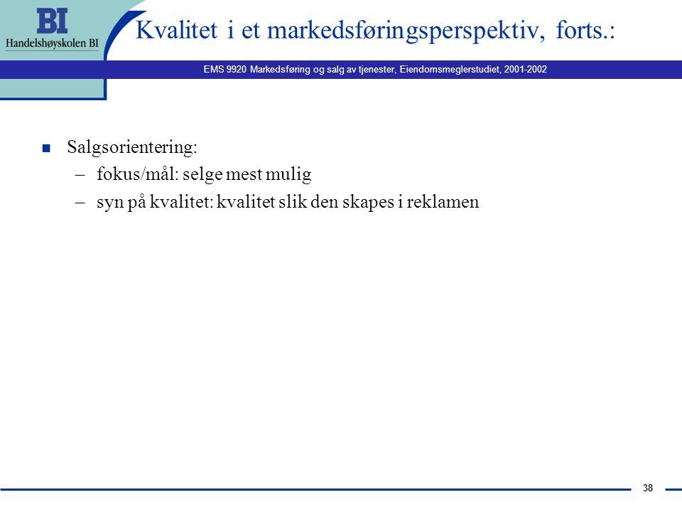EMS 9920 Markedsføring og salg av tjenester, Eiendomsmeglerstudiet, 2001-2002 37 Kvalitet i et markedsføringsperspektiv: n Produktorientering: –fokus/