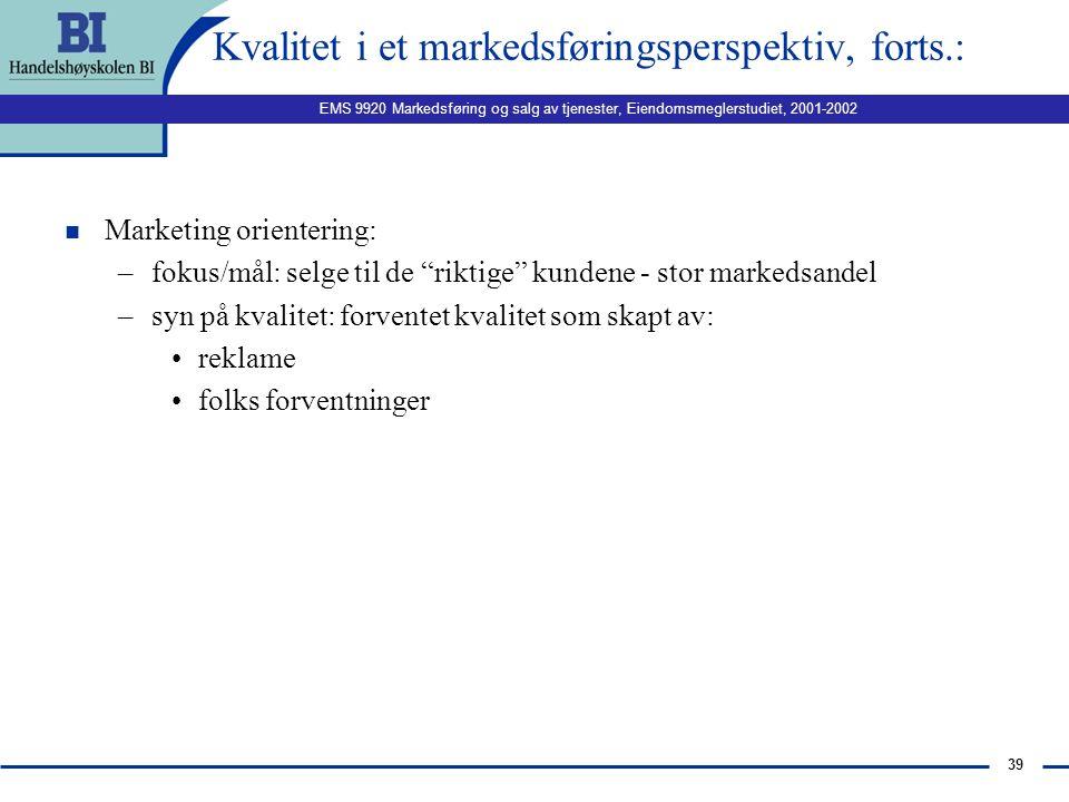 EMS 9920 Markedsføring og salg av tjenester, Eiendomsmeglerstudiet, 2001-2002 38 Kvalitet i et markedsføringsperspektiv, forts.: n Salgsorientering: –