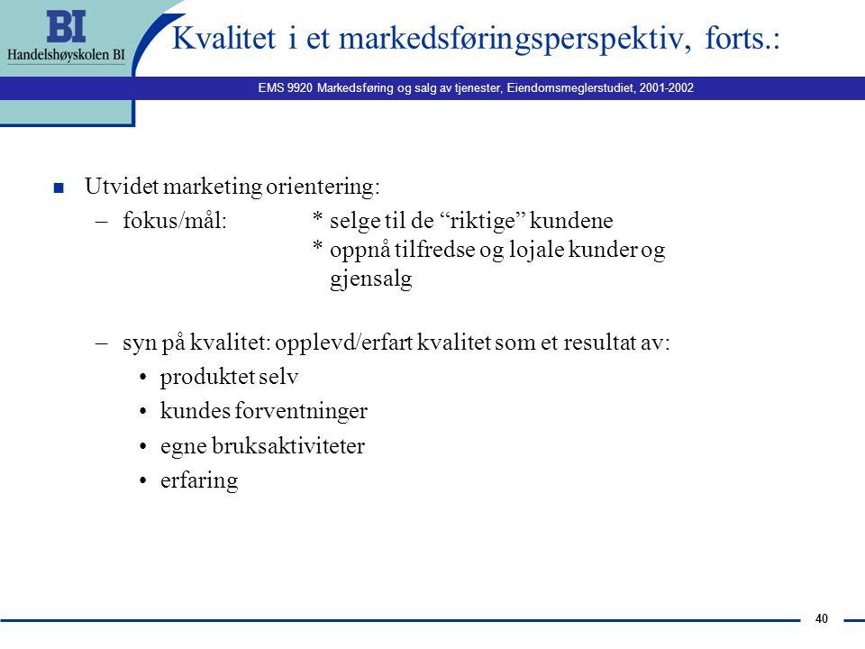 EMS 9920 Markedsføring og salg av tjenester, Eiendomsmeglerstudiet, 2001-2002 39 Kvalitet i et markedsføringsperspektiv, forts.: n Marketing orienteri