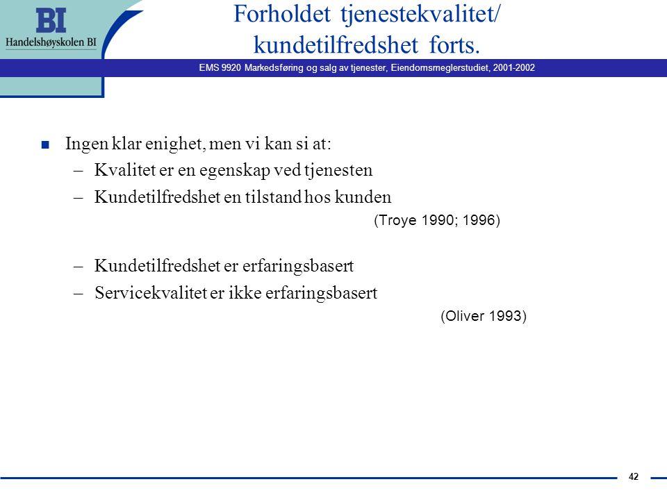 EMS 9920 Markedsføring og salg av tjenester, Eiendomsmeglerstudiet, 2001-2002 41 Forholdet tjenestekvalitet/ kundetilfredshet n Ingen klar enighet (Br