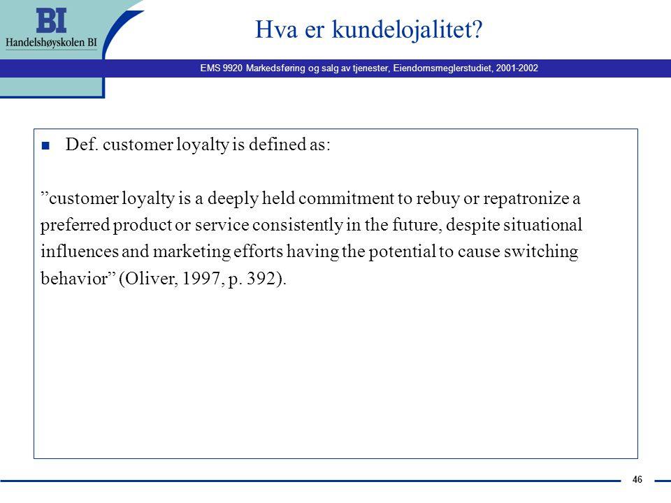 EMS 9920 Markedsføring og salg av tjenester, Eiendomsmeglerstudiet, 2001-2002 45 Forholdet mellom kvalitet og kundetilfredshet FORSKJELLEN PÅ KUNDETIL