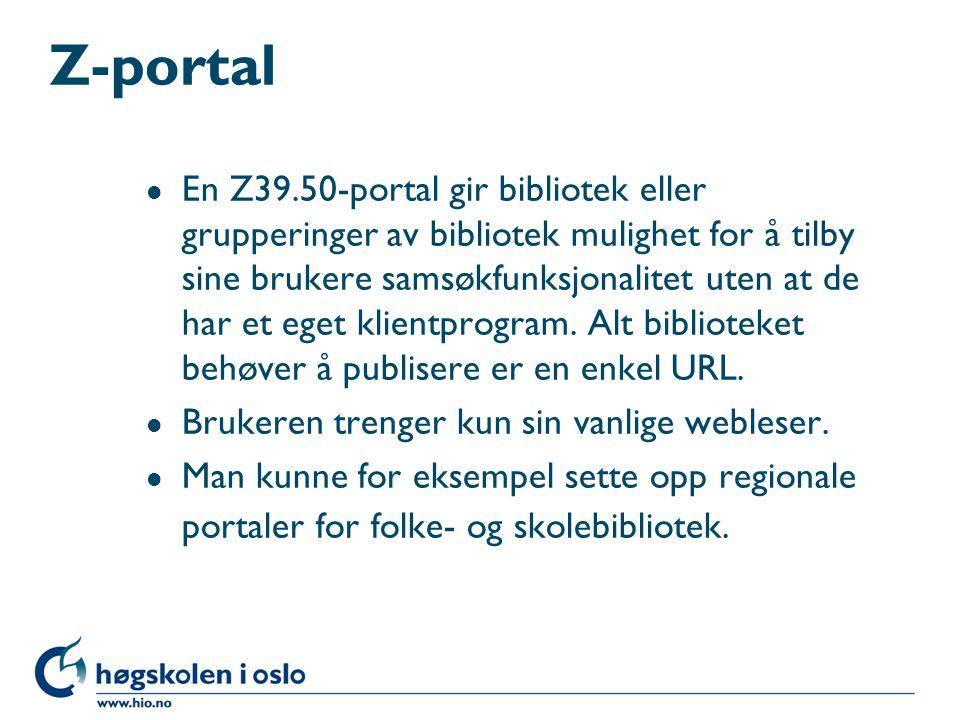 Z-portal l En Z39.50-portal gir bibliotek eller grupperinger av bibliotek mulighet for å tilby sine brukere samsøkfunksjonalitet uten at de har et ege