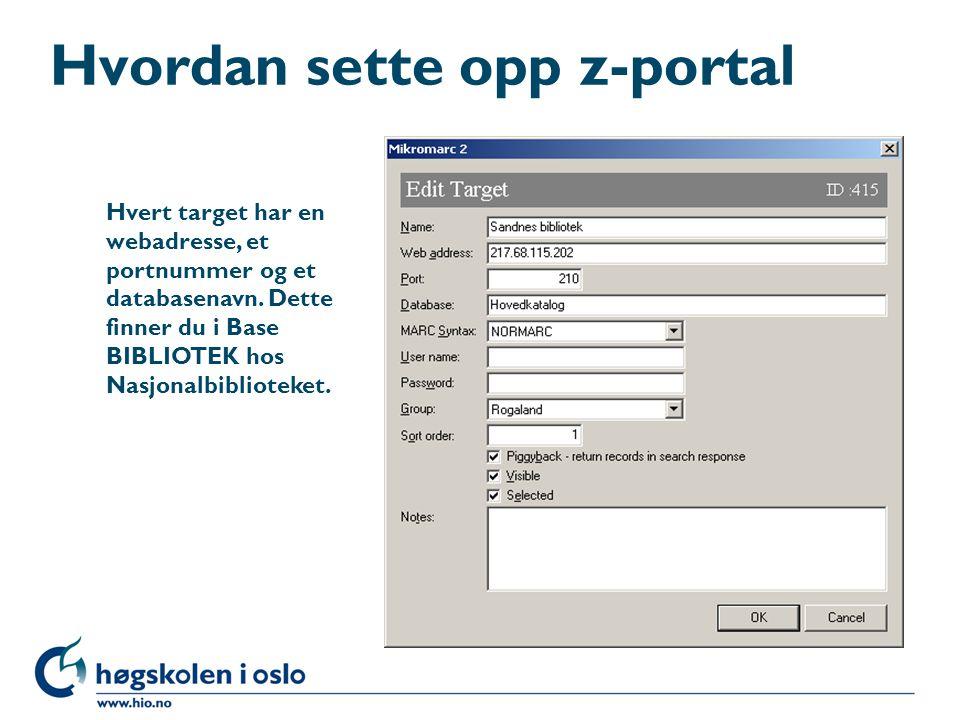 Hvordan sette opp z-portal Hvert target har en webadresse, et portnummer og et databasenavn.