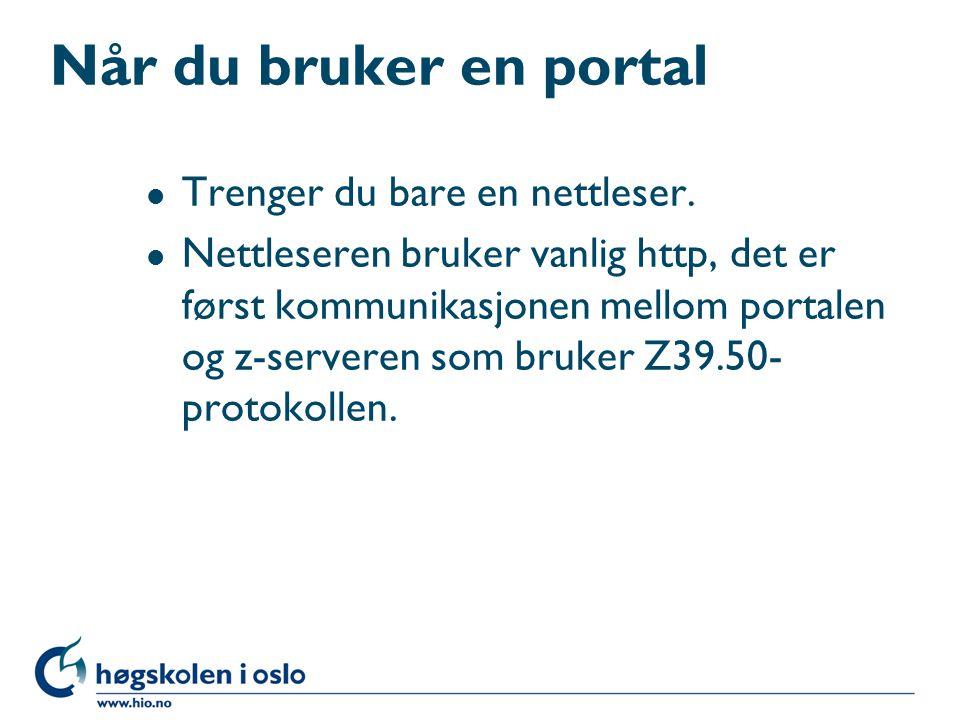Når du bruker en portal l Trenger du bare en nettleser. l Nettleseren bruker vanlig http, det er først kommunikasjonen mellom portalen og z-serveren s