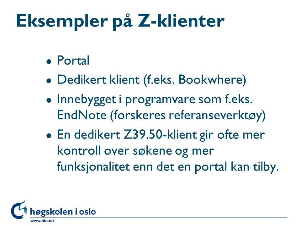 Eksempler på Z-klienter l Portal l Dedikert klient (f.eks. Bookwhere) l Innebygget i programvare som f.eks. EndNote (forskeres referanseverktøy) l En