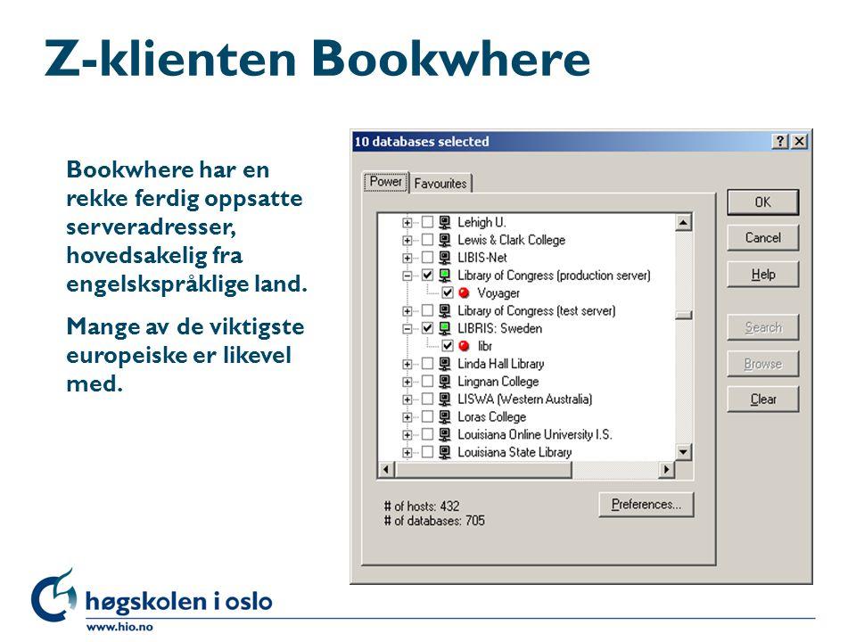 Z-klienten Bookwhere Bookwhere har en rekke ferdig oppsatte serveradresser, hovedsakelig fra engelskspråklige land. Mange av de viktigste europeiske e