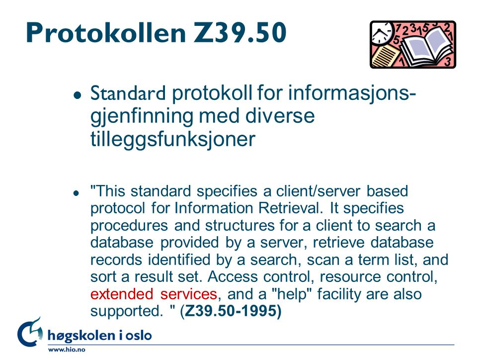 Protokollen Z39.50  Standard protokoll for informasjons- gjenfinning med diverse tilleggsfunksjoner l This standard specifies a client/server based protocol for Information Retrieval.