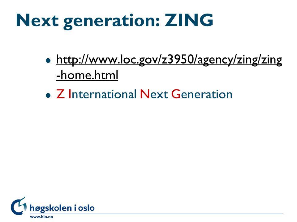 Next generation: ZING l http://www.loc.gov/z3950/agency/zing/zing -home.html http://www.loc.gov/z3950/agency/zing/zing -home.html l Z International Ne