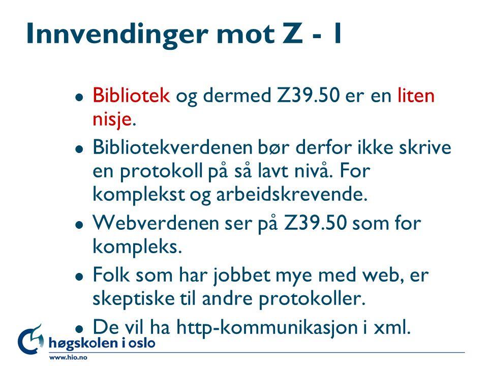 Innvendinger mot Z - 1 l Bibliotek og dermed Z39.50 er en liten nisje.