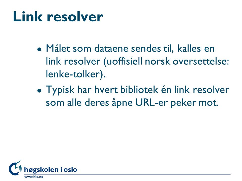 Link resolver l Målet som dataene sendes til, kalles en link resolver (uoffisiell norsk oversettelse: lenke-tolker).