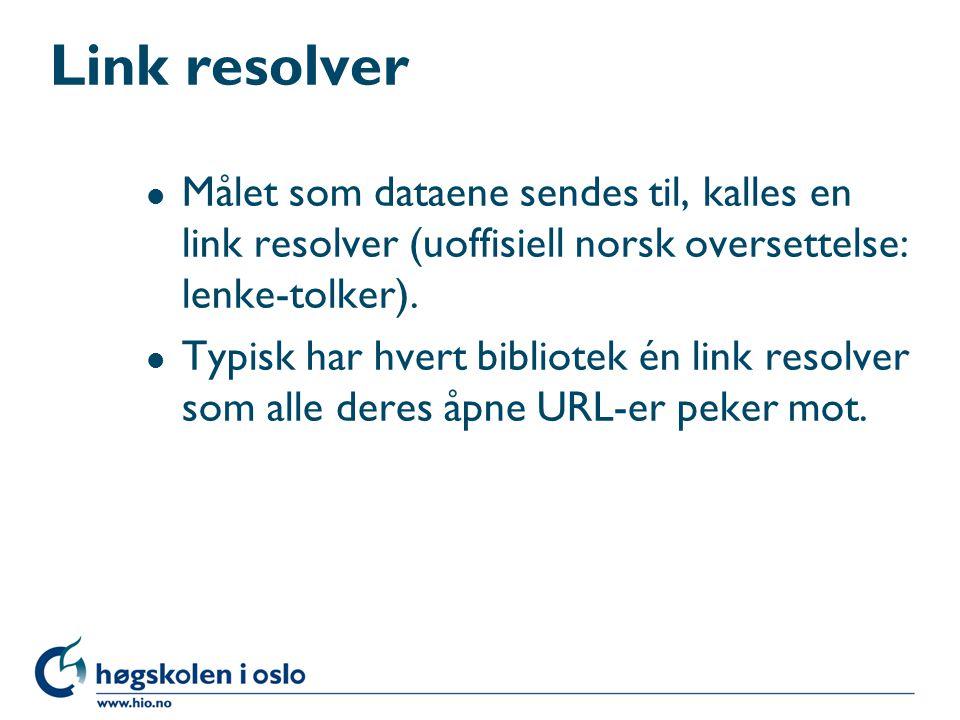 Link resolver l Målet som dataene sendes til, kalles en link resolver (uoffisiell norsk oversettelse: lenke-tolker). l Typisk har hvert bibliotek én l