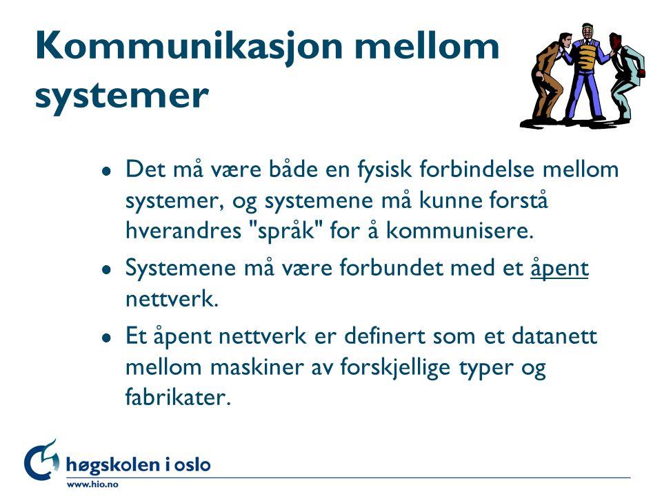Kommunikasjon mellom systemer l Det må være både en fysisk forbindelse mellom systemer, og systemene må kunne forstå hverandres språk for å kommunisere.