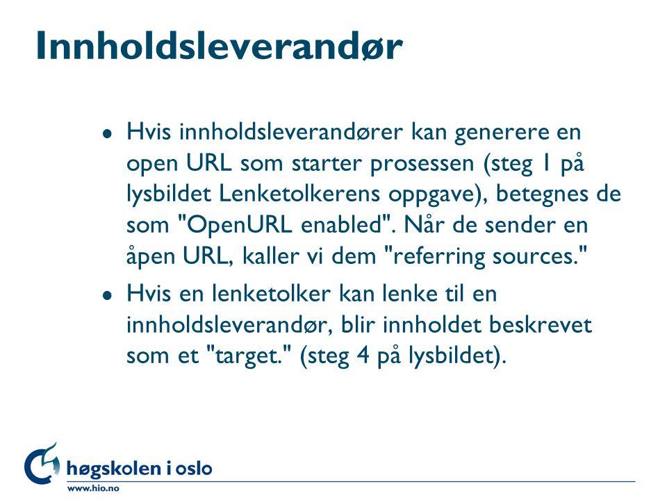 Innholdsleverandør l Hvis innholdsleverandører kan generere en open URL som starter prosessen (steg 1 på lysbildet Lenketolkerens oppgave), betegnes de som OpenURL enabled .