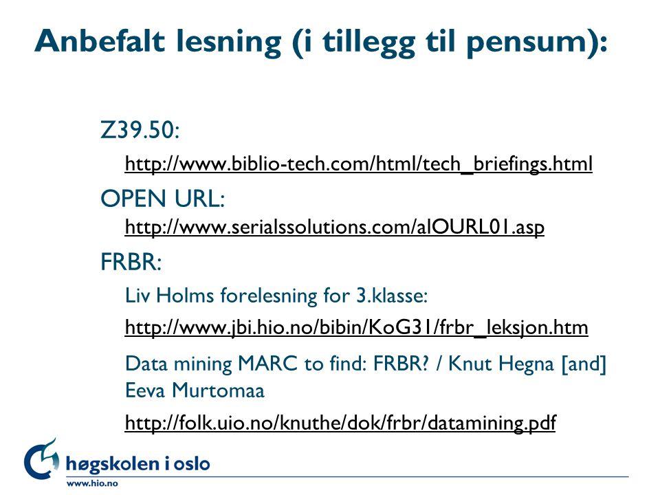 Anbefalt lesning (i tillegg til pensum): Z39.50: http://www.biblio-tech.com/html/tech_briefings.html OPEN URL: http://www.serialssolutions.com/alOURL0