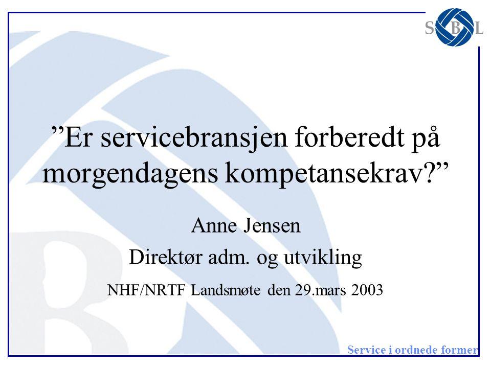 """Service i ordnede former """"Er servicebransjen forberedt på morgendagens kompetansekrav?"""" Anne Jensen Direktør adm. og utvikling NHF/NRTF Landsmøte den"""