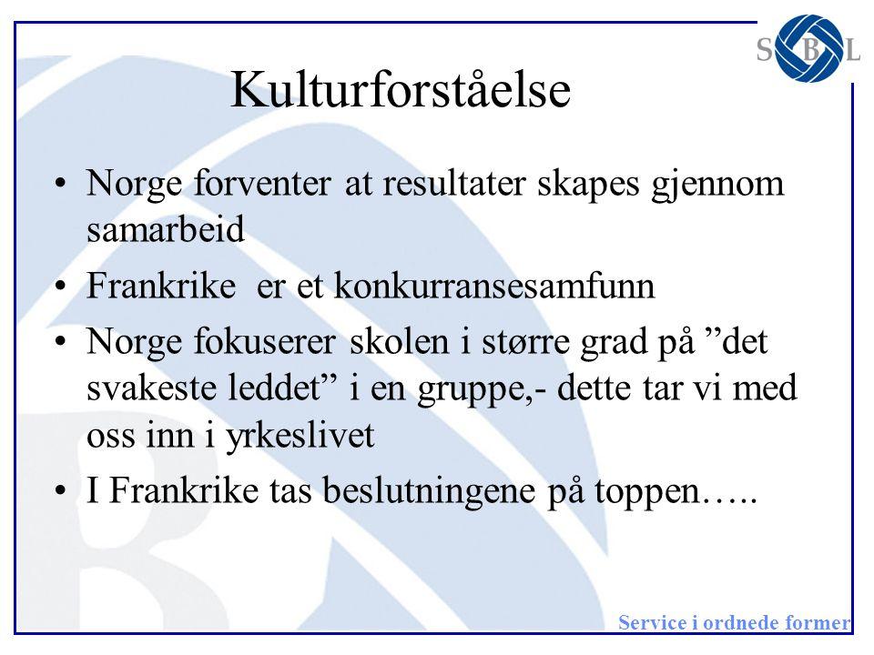 Service i ordnede former Kulturforståelse •Norge forventer at resultater skapes gjennom samarbeid •Frankrike er et konkurransesamfunn •Norge fokuserer