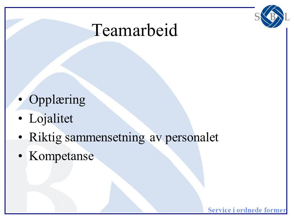Service i ordnede former Teamarbeid •Opplæring •Lojalitet •Riktig sammensetning av personalet •Kompetanse