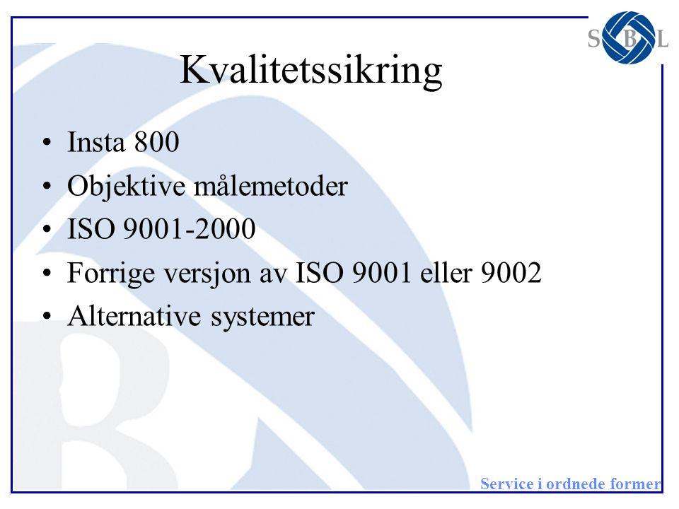 Service i ordnede former Kvalitetssikring •Insta 800 •Objektive målemetoder •ISO 9001-2000 •Forrige versjon av ISO 9001 eller 9002 •Alternative system