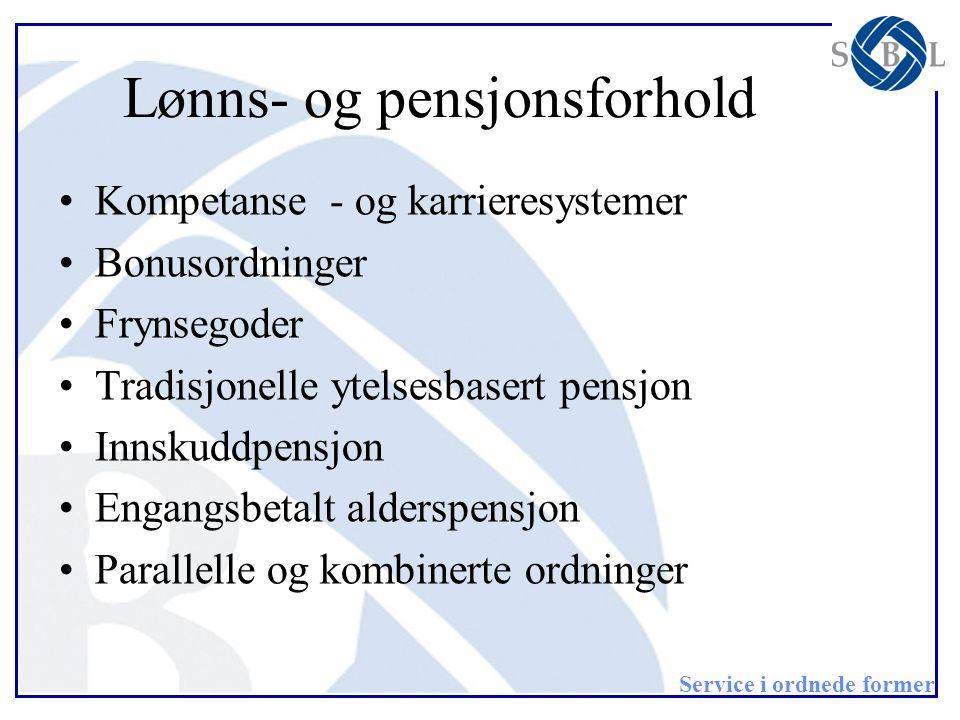 Service i ordnede former Lønns- og pensjonsforhold •Kompetanse - og karrieresystemer •Bonusordninger •Frynsegoder •Tradisjonelle ytelsesbasert pensjon