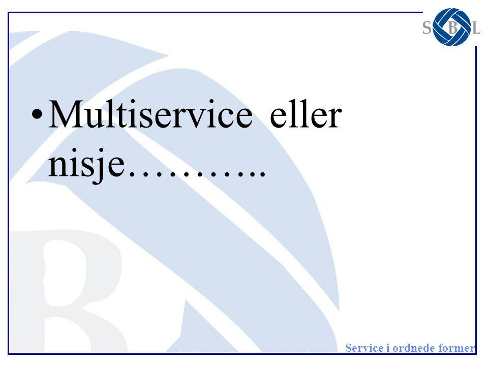 Service i ordnede former •Multiservice eller nisje………..