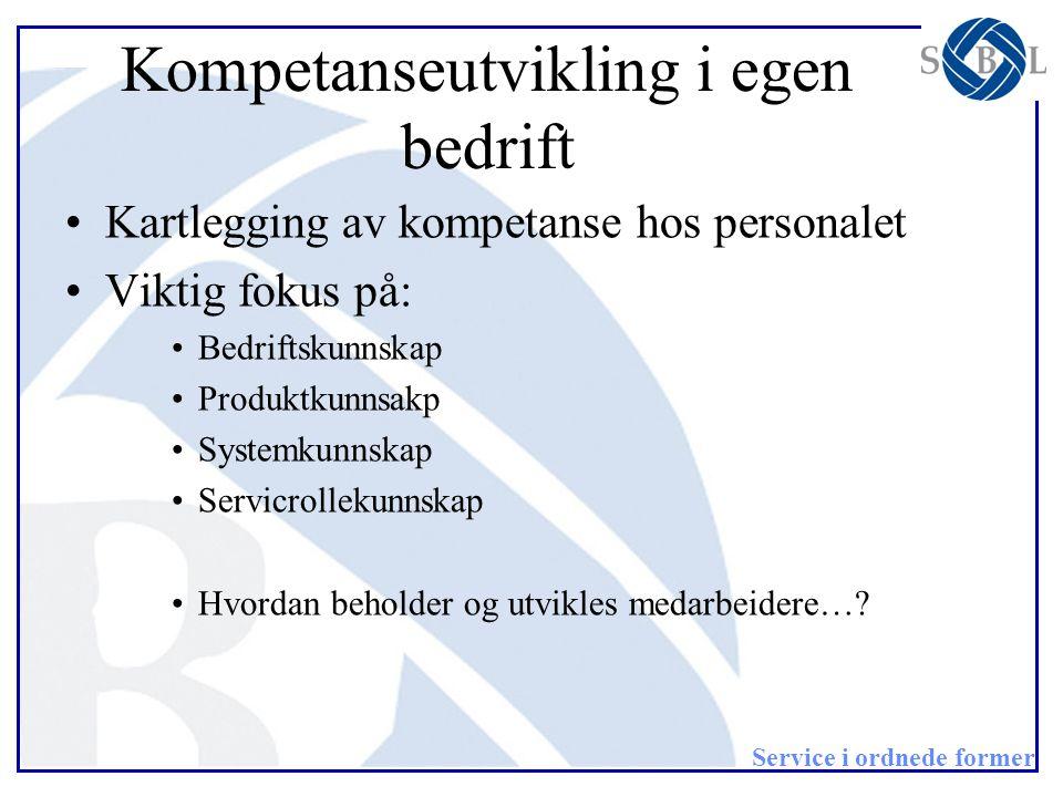 Service i ordnede former Kompetanseutvikling i egen bedrift •Kartlegging av kompetanse hos personalet •Viktig fokus på: •Bedriftskunnskap •Produktkunn