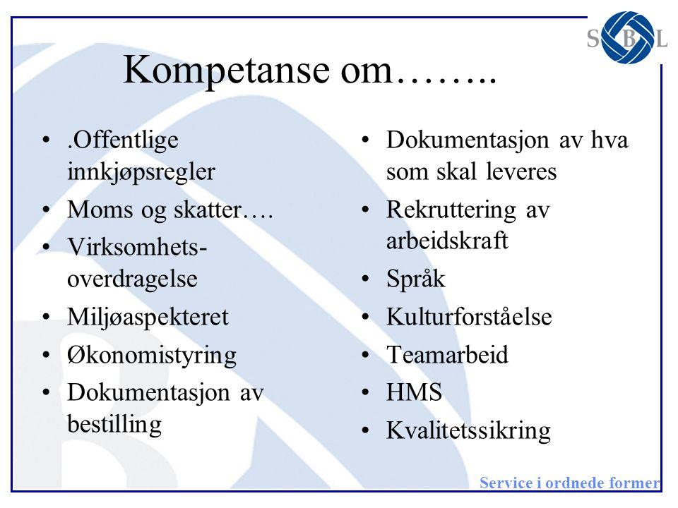 Service i ordnede former Kompetanse om…….. •.Offentlige innkjøpsregler •Moms og skatter…. •Virksomhets- overdragelse •Miljøaspekteret •Økonomistyring