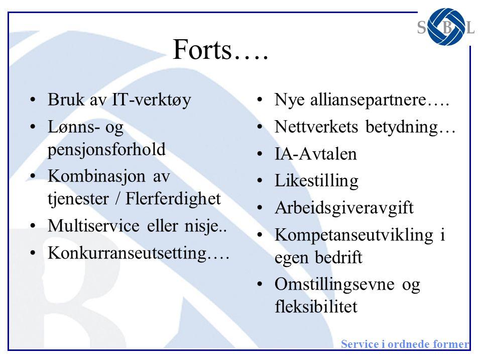 Service i ordnede former Forts…. •Bruk av IT-verktøy •Lønns- og pensjonsforhold •Kombinasjon av tjenester / Flerferdighet •Multiservice eller nisje..