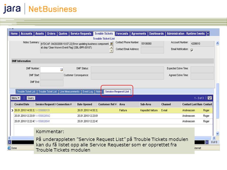 Kommentar: På underappleten Service Request List på Trouble Tickets modulen kan du få listet opp alle Service Requester som er opprettet fra Trouble Tickets modulen