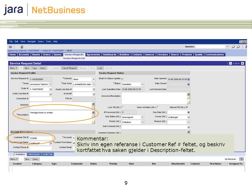 9 Kommentar: Skriv inn egen referanse i Customer Ref # feltet, og beskriv kortfattet hva saken gjelder i Description-feltet.