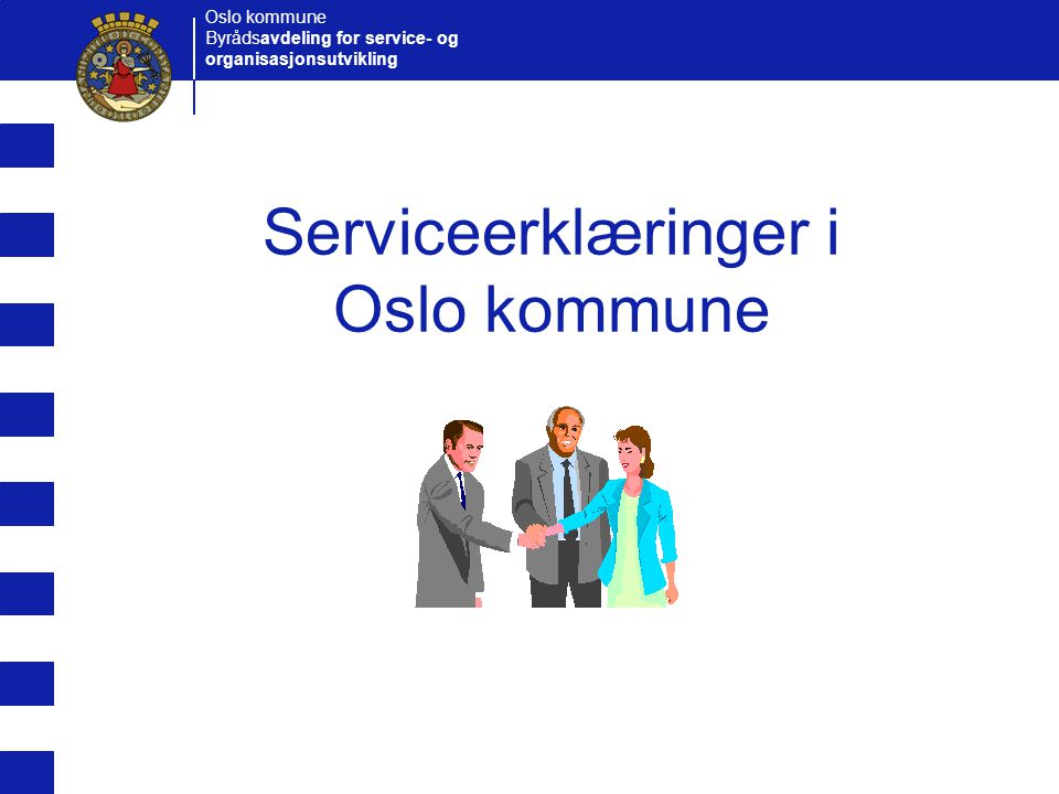 Oslo kommune Byrådsavdeling for service- og organisasjonsutvikling Serviceerklæringer i Oslo kommune