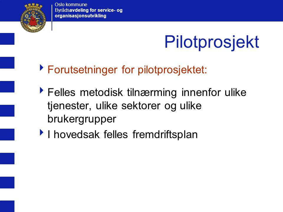 Oslo kommune Byrådsavdeling for service- og organisasjonsutvikling Pilotprosjekt  Forutsetninger for pilotprosjektet:  Felles metodisk tilnærming in