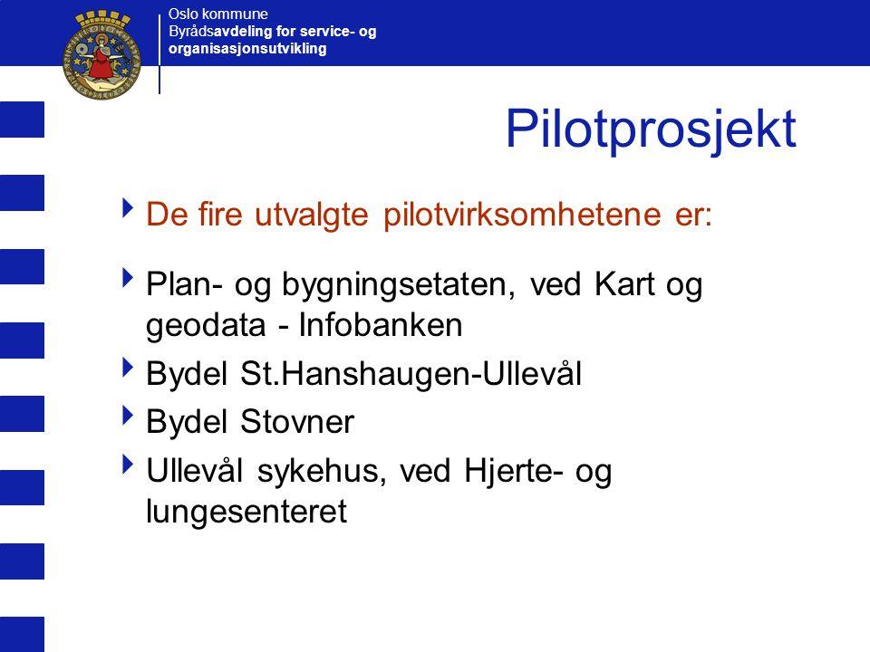 Oslo kommune Byrådsavdeling for service- og organisasjonsutvikling Pilotprosjekt  De fire utvalgte pilotvirksomhetene er:  Plan- og bygningsetaten,